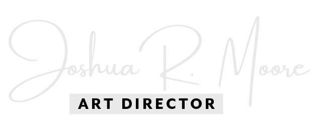 Joshua R. Moore | Art Director
